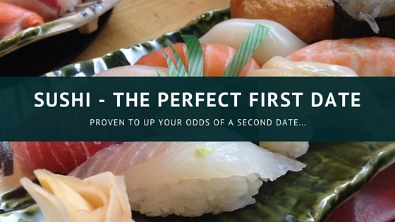 Sushi - The Perfect First date